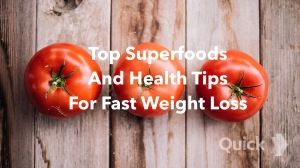 Top Superfoods And Health Tips For Fast Weight Loss